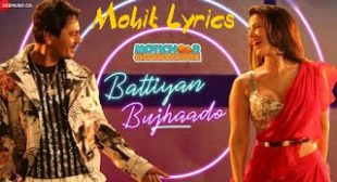 Battiyan Bujhado Lyrics – Motichoor Chaknachoor ~ Mohit Lyrics | Latest Song Lyrics