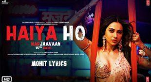 Haiya Ho Lyrics – Marjaavaan | Sidharth, Rakul Preet  ~ Mohit Lyrics | Latest Song Lyrics