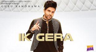 Guru Randhawa's New Song Ik Gera