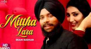 Mittha Lara Lyrics – Ekam Sudharttha – Lyrics Don – Latest Song Lyrics
