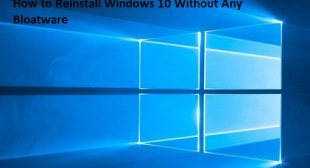 How to Reinstall Windows 10 Without Any Bloatware