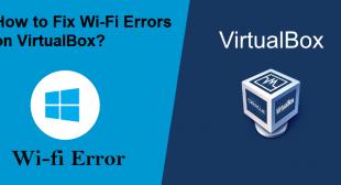 How to Fix Wi-Fi Errors on VirtualBox? – Fegon Group