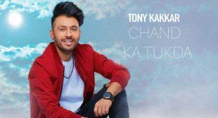 Chand Ka Tukda – Tony Kakkar
