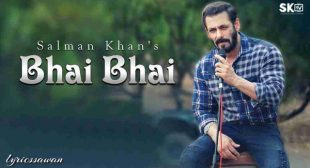 Bhai Bhai Lyrics in English – Salman Khan | Ruhaan Arshad