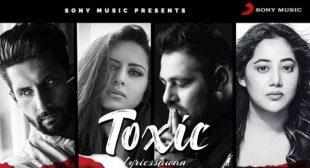 Toxic Lyrics in English – Badshah & Payal Dev | Sargun Mehta
