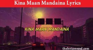 GOLi – Kina Maan Mandaina (Lyrics) – The Lyrics Nepal