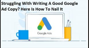 Struggling With Writing A Good Google Ad Copy? Here Is How To Nail It