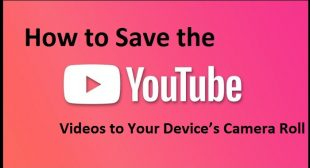 How to Save the YouTube Videos to Your Device's Camera Roll