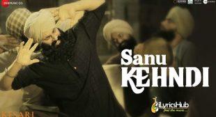 SANU KEHNDI LYRICS – KESARI   Akshay Kumar   iLyricsHub
