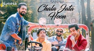 CHALA JATA HOON LYRICS – SANAM | iLyricsHub