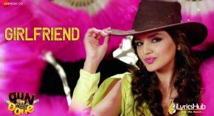 Girlfriend Lyrics – Shibani Kashyap, Prashant Satose | Gun Pe Done