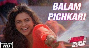 Balam Pichkari Song lyrics In Hindi and English – Yeh Jawaani Hai Deewani