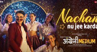 Nachan Nu Jee Karda – Angrezi Medium