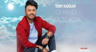 Chand Ka Tukda Song Lyrics – Tony Kakkar