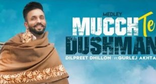 Mucch Te Dushman Song – Dilpreet Dhillon