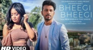 Bheegi Bheegi Lyrics in – Neha Kakkar and Tony Kakkar