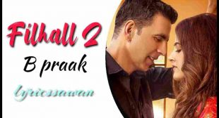 Filhaal 2 Lyrics in English – B praak | Akshay Kumar
