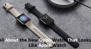 All About the New Oppo Watch That Looks Like Apple Watch