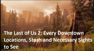 The Last of Us 2: Every Downtown Locations, Stash and Necessary Sights to See