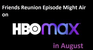 Friends Reunion Episode Might Air on HBO Max in August
