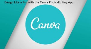 Design Like a Pro with the Canva Photo-Editing App