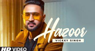 Hazoor Song Lyrics – Vickky Singh