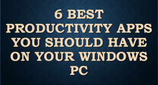 6 Best Productivity Apps You Should Have on Your Windows PC