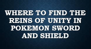 Where to Find the Reins of Unity in Pokemon Sword and Shield